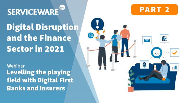 Serviceware Webinar: Digital Disruption and the Finance Sector Part 2